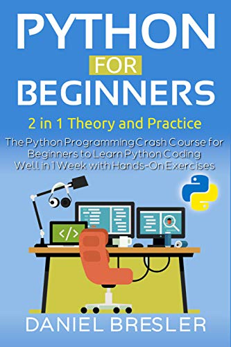 Python for Beginners : The Python Programming Crash Course for Beginners to Learn Python Coding Well in 1 Week with Hands-On Exercises