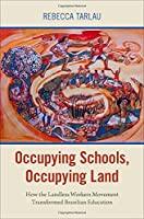 Occupying Schools, Occupying Land: How the Landless Workers Movement Transformed Brazilian Education (Global and Comparative Ethnography)
