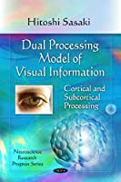 Dual Processing Model of Visual Information: Cortical and Subcortical Processing (Neuroscience Research Progress)