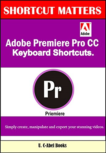 Adobe Premiere Pro CC Keyboard Shortcuts. (Shortcut Matters Book 40) (English Edition)