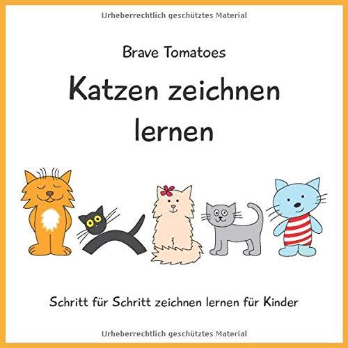Katzen zeichnen lernen (Schritt für Schritt Zeichenbuch für Kinder, Band 4)