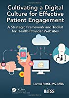 Cultivating a Digital Culture for Effective Patient Engagement: A Strategic Framework and Toolkit for Health-Provider Websites (HIMSS Book Series)