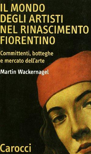 Il mondo degli artisti nel Rinascimento fiorentino. Committenti, botteghe e mercato dell'arte