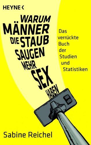 Warum Männer, die staubsaugen, mehr Sex haben: Das verrückte Buch der Studien und Statistiken
