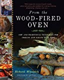 From the Wood-Fired Oven: New and Traditional Techniques for Cooking...