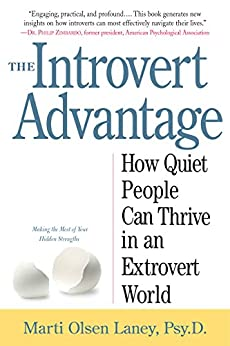 [Marti Olsen Laney]のThe Introvert Advantage: How Quiet People Can Thrive in an Extrovert World (English Edition)