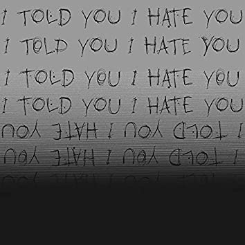 I Told You I Hate You