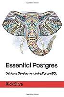Essential Postgres: Database Development using PostgreSQL Front Cover