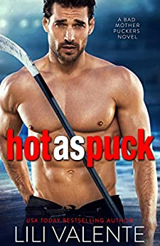 Hot as Puck: A Sexy Standalone Romantic Comedy (Bad Motherpuckers Book 1) by [Lili Valente]