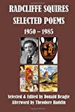 Radcliffe Squires: Selected Poems 1950-1985: Centennial Edition