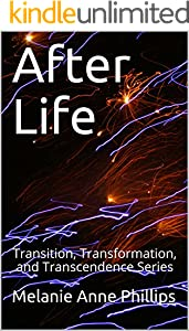 After Life (Transition, Transformation, and Transcendence Book 4)