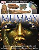 DK Eyewitness Books: Mummy: Discover the Secrets of Mummies from the Early Embalming, to Bodies Preserved in