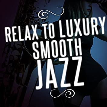 Relax to Luxury Smooth Jazz