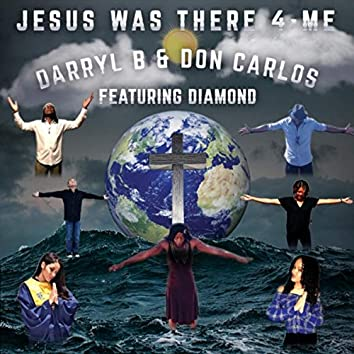 Jesus Was There 4-Me (feat. Diamond)