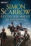 Ketten und Macht - Die Napoleon-Saga 1795 - 1803: Roman - Simon Scarrow