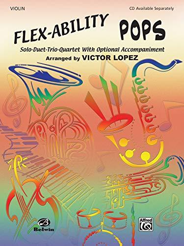 Flex-Ability Pops -- Solo-Duet-Trio-Quartet with Optional Accompaniment: Violin (Flex-Ability Series)