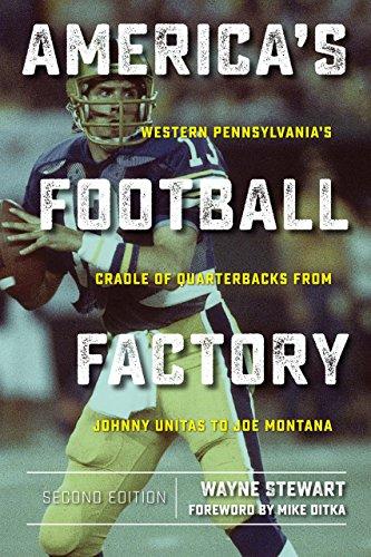 America's Football Factory: Western Pennsylvania's Cradle of Quarterbacks from Johnny Unitas to Joe Montana