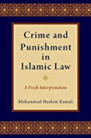 Crime and Punishment in Islamic Law: A Fresh Interpretation