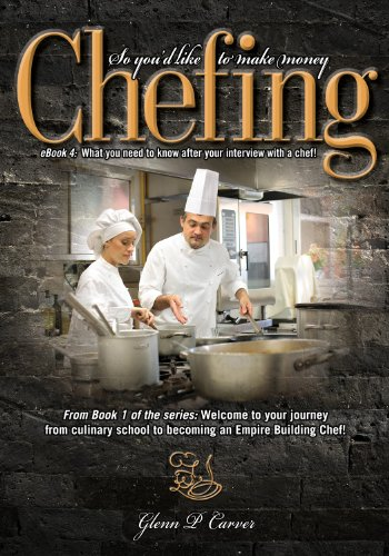 What do I need to know after my interview with a chef!: Welcome to your journey from culinary school to becoming an Empire Building Chef\'! (So you\'d like ... make money Chefing Book 4) (English Edition)