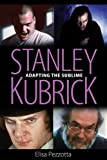 Stanley Kubrick: Adapting the Sublime (English Edition)