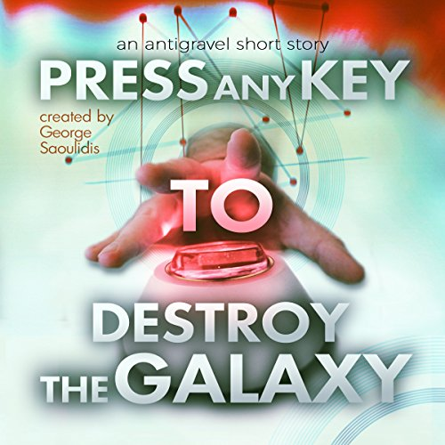 Press Any Key to Destroy the Galaxy audiobook cover art