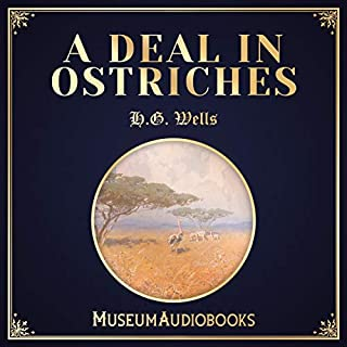 A Deal in Ostriches                   By:                                                                                                                                 H.G. Wells                               Narrated by:                                                                                                                                 Ellis Freeman                      Length: 11 mins     Not rated yet     Overall 0.0