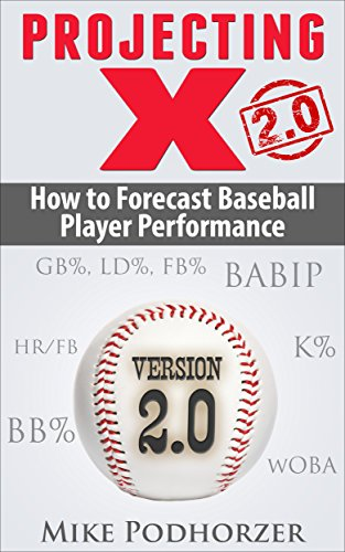 Book: Projecting X 2.0 - How to Forecast Baseball Player Performance by Mike Podhorzer