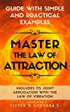 Master the law of Attraction: Guide with simple and practical examples «Includes its joint application with the law of vibration» (English Edition)