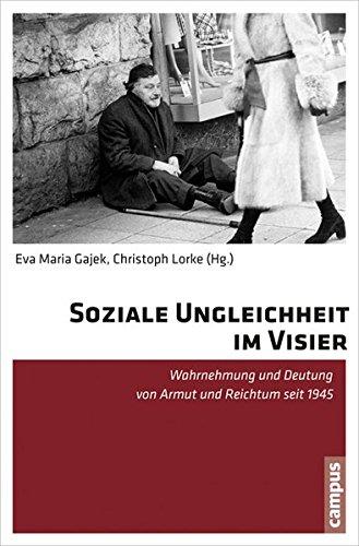Soziale Ungleichheit im Visier: Wahrnehmung und Deutung von Armut und Reichtum seit 1945