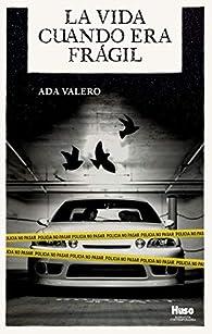 La vida cuando era frágil par Ada Valero