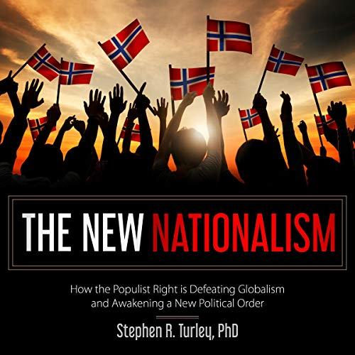 The New Nationalism     How the Populist Right Is Defeating Globalism and Awakening a New Political Order              By:                                                                                                                                 Dr. Steve Turley                               Narrated by:                                                                                                                                 Stephen R. Turley                      Length: 1 hr and 41 mins     2 ratings     Overall 4.5