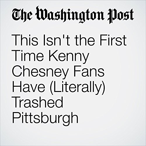 This Isn't the First Time Kenny Chesney Fans Have (Literally) Trashed Pittsburgh cover art