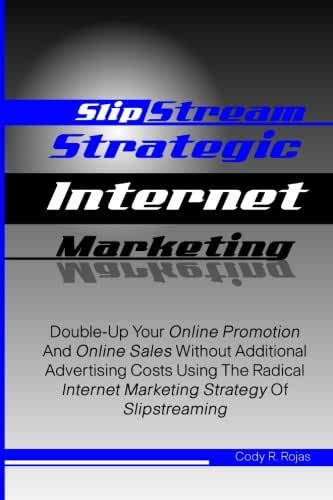 Slipstream Strategic Internet Marketing: Double-Up Your Online Promotion And Online Sales Without Additional Advertising Costs Using The Radical Internet Marketing Strategy Of Slipstreaming