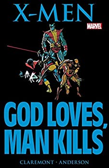 Marvel Graphic Novel #5: X-Men: God Loves, Man Kills (Marvel Graphic Novel (1982)) by [Chris Claremont, Brent Anderson]
