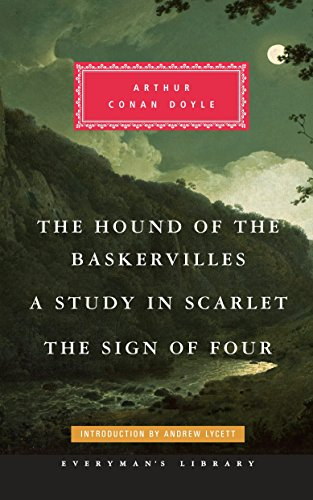 The Hound of the Baskervilles, A Study in Scarlet, The Sign of Four (Everyman's Library Classics Series)