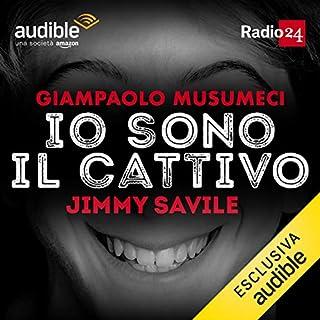 Jimmy Savile     Io sono il cattivo              Di:                                                                                                                                 Giampaolo Musumeci                               Letto da:                                                                                                                                 Giampaolo Musumeci                      Durata:  32 min     48 recensioni     Totali 4,7
