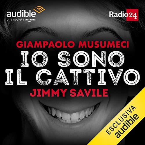 Jimmy Savile     Io sono il cattivo              Di:                                                                                                                                 Giampaolo Musumeci                               Letto da:                                                                                                                                 Giampaolo Musumeci                      Durata:  32 min     44 recensioni     Totali 4,7