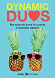 Dynamic Duos: the essential guide for couples in business together (Dynamic Duos in Business)