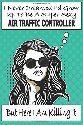 I Never Dreamed I'd Grow Up To Be A Super Sexy Air Traffic Controller But Here I Am Killing It: Air