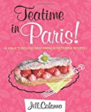 Teatime in Paris!: A Walk Through Easy French Patisserie Recipes
