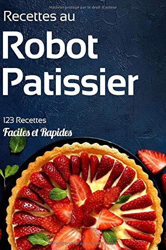 bon comparatif Recette de Robot Pâtissier: Cuisinez avec 123 recettes gourmandes sucrées et délicieuses… un avis de 2021