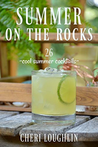 Summer on the Rocks: 26 Cool Summer Cocktails (English Edition)