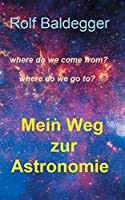 Mein Weg zur Astronomie: where do we come from? where do we go to?