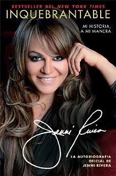 Inquebrantable: Mi Historia, A Mi Manera (Atria Espanol) (Spanish Edition) by [Jenni Rivera]