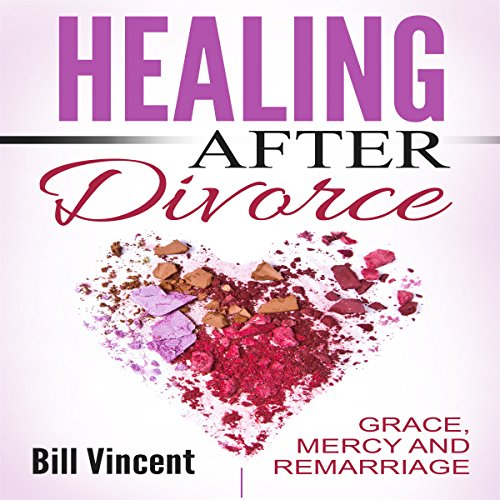 Healing After Divorce: Grace, Mercy and Remarriage audiobook cover art