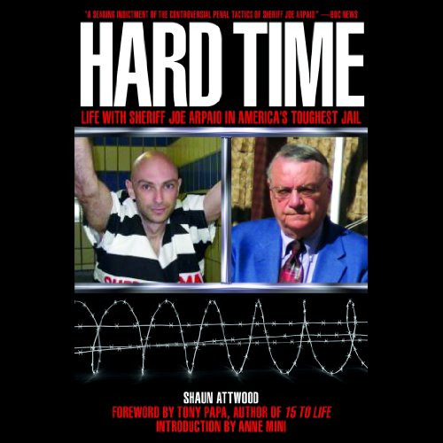 Hard Time     Life with Sheriff Joe Arpaio in America's Toughest Jail              By:                                                                                                                                 Shaun Attwood                               Narrated by:                                                                                                                                 Peter Batchelor                      Length: 10 hrs and 24 mins     13 ratings     Overall 3.5