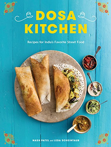 Dosa Kitchen: Recipes for India's Favorite Street Food: A Cookbook (English Edition)