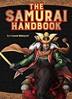 The Samurai Handbook: From weapons and wars to history and heroes