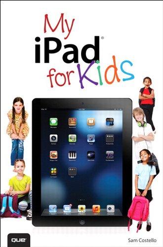 My iPad for Kids (Covers iOS 6 on iPad 3rd or 4th generation, and iPad mini) (My...)