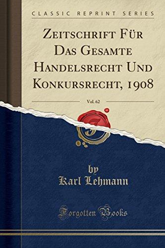 Zeitschrift Für Das Gesamte Handelsrecht Und Konkursrecht, 1908, Vol. 62 (Classic Reprint)